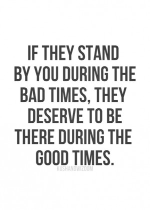 """Loyalty Quote 6: """"If they stand by you during the bad times, they ..."""