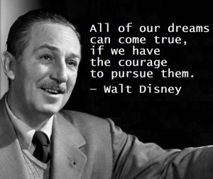 "Daily Quotes Walt Disney ""All of our dreams can come true …"