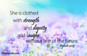 ... with strength and dignity and laughs without fear of the future