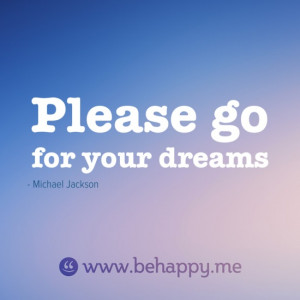 Please go for your dreams