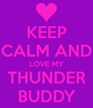 Keep Calm And Love Thunder Buddy