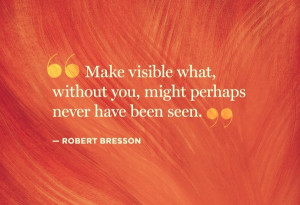 Note on #Filmmaking: Make visible what, without you, might perhaps ...
