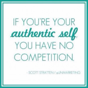 be your authentic self.
