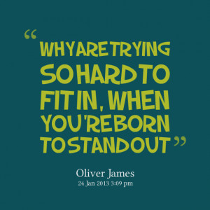 Quotes Picture: why are trying so hard to fit in, when you're born to ...