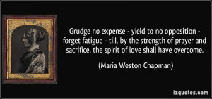 Grudge no expense - yield to no opposition - forget fatigue - till, by ...