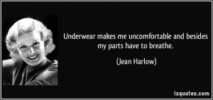 Underwear makes me uncomfortable and besides my parts have to breathe ...