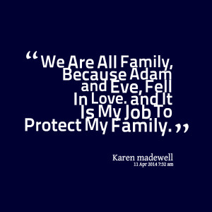 ... adam and eve, fell in love and it is my job to protect my family
