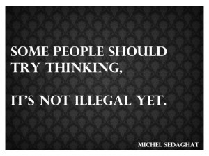 some people quotes | Some people should try thinking, its not illegal ...