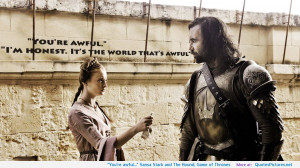 The Hound, Game of Thrones motivational inspirational love life quotes ...