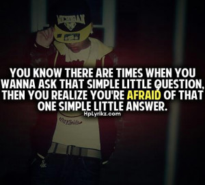 ... realize You're Afraid Of That One Simple Little Answer ~ Life Quote