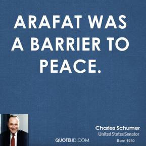 Charles Schumer - Arafat was a barrier to peace.