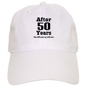 ... > 50 Year Anniversary Hats & Caps > 50th Anniversary Funny Quote Cap