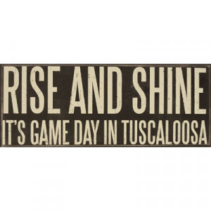 Rise And Shine It's Game Day In Tuscaloosa (SKU 1222621474)