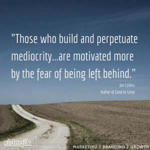 Those who build and perpetuate mediocrity…are motivated more by the ...