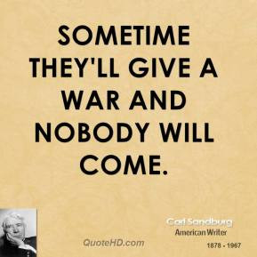 carl-sandburg-war-quotes-sometime-theyll-give-a-war-and-nobody-will ...