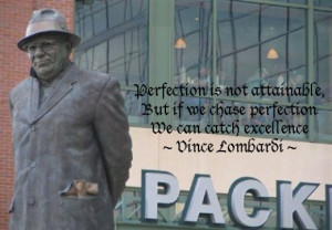 ... is not attainable, but if we chase perfection we can catch excellence