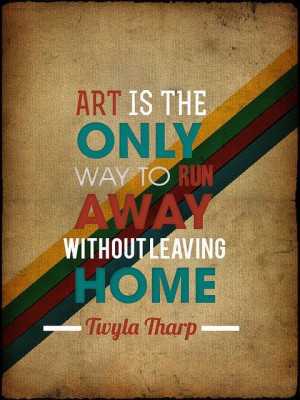 ... leaving home. ~Twyla Tharp This quote is in the book! :) I love it