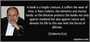book is a fragile creature, it suffers the wear of time, it fears ...