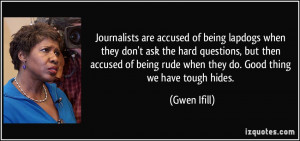 Journalists are accused of being lapdogs when they don't ask the hard ...