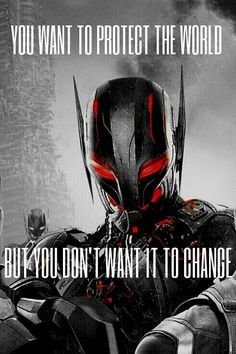 don't want it to change. ~ Ultron ( Avengers : Age of Ultron ) #quote ...