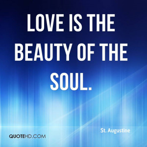 Love is the beauty of the soul.