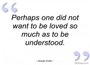 perhaps one did not want to be loved so george orwell