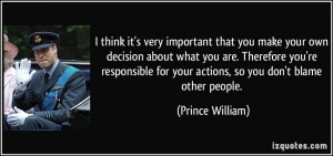 ... for your actions, so you don't blame other people. - Prince William