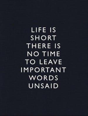 Life is short words unsaid quotes