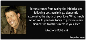 Success comes from taking the initiative and following up ...