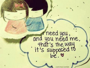 Home » Picture Quotes » Sweet » I need you, and you need me, that ...