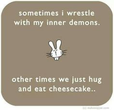 Inner demons and cheesecake quotes. Home-made, fresh ingredients ...