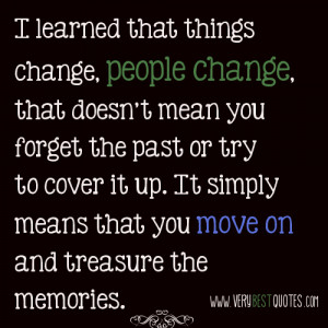 learned that things change, people change, that doesn't mean you ...