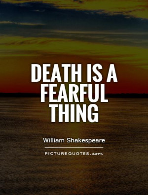 Death Quotes William Shakespeare Quotes Fear Quotes