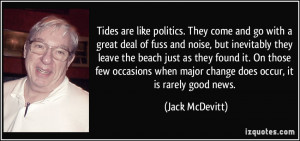 Tides are like politics. They come and go with a great deal of fuss ...