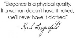 ... have it naked, she'll never it clothed. - Karl Lagerfeld style quotes