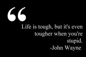 Stupid quotes, funny, deep, sayings, tough, life
