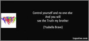 ... and no one else And you will see the Truth my brother - Ysabella Brave