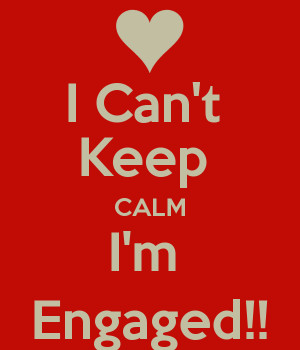 Can't Keep CALM I'm Engaged!!