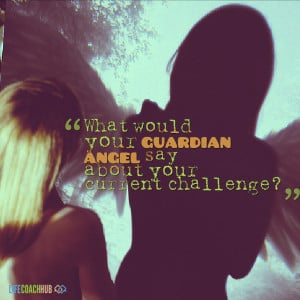 What Would Your Guardian Angel Say About Your Current Challenge?
