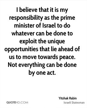 Yitzhak Rabin - I believe that it is my responsibility as the prime ...