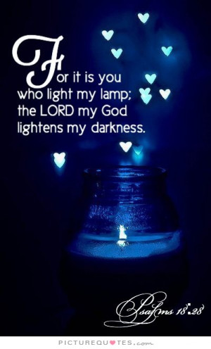... light my lamp; the Lord my God lightens my darkness. Picture Quote #1