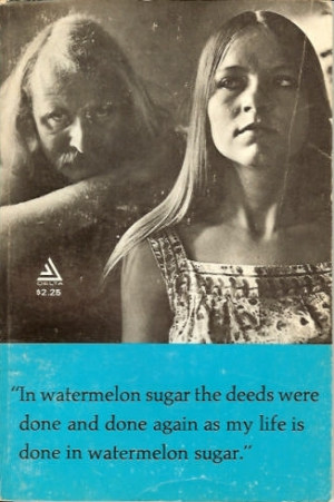 First edition cover of In Watermelon Sugar , showing Brautigan with ...