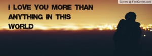 love you more than anything in this Profile Facebook Covers