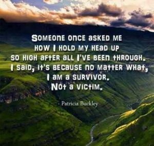 am a SURVIVOR Not a VICTIM! :)