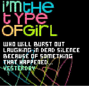 Quotes :: i'm the type of girl that will burst out laughing because of ...