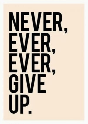 Quitters never win, and winners never quit. Repeat this every time you ...