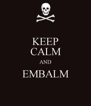KEEP CALM AND EMBALM
