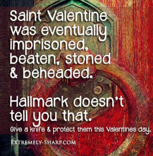 Saint Valentine was eventually imprisoned, beaten, stoned and beheaded ...