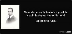 Those who play with the devil's toys will be brought by degrees to ...