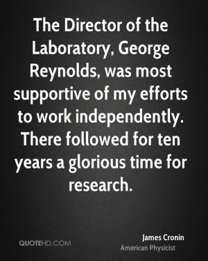 The Director of the Laboratory, George Reynolds, was most supportive ...